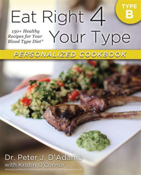 eat right 4 your type personalized cookbook type b 150