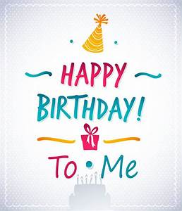Wallpaper Happy Birthday To Me Today Is My Birthday Quote