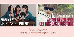 Perfume vs. Taylor Swift - Point + We Are Never Ever ...