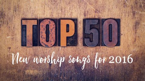 Top 50 New Worship Songs In 2016 Praisecharts