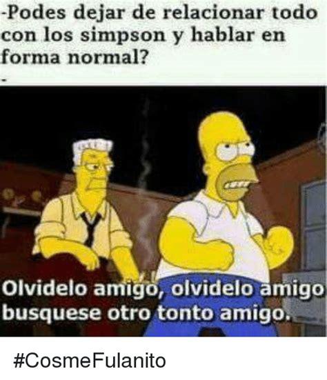 Memes Los Simpson - todo con los simpson y hablar en forma normal olvidelo amigo olvidelo amigo busquese otro tonto