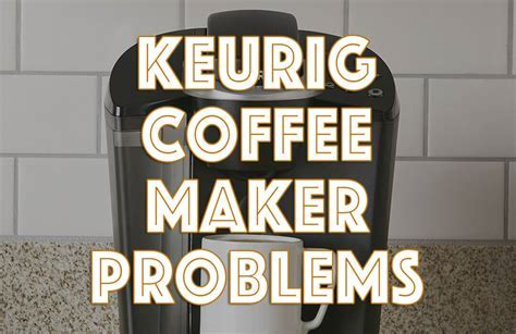 The Common Keurig Coffee Maker Problems & How to Easily