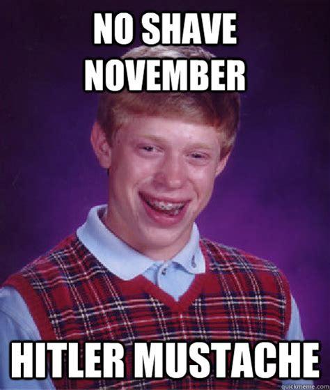 No Shave November Meme - no shave november hitler mustache bad luck brian quickmeme