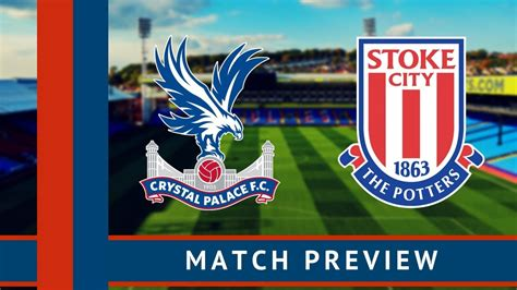 Crystal Palace vs Stoke City Preview | Team news ...