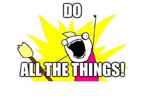 the things what to do all the things meme 28 images meme all the All