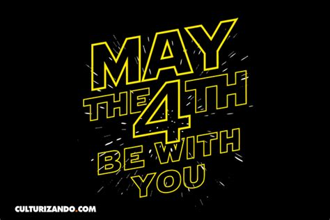 """Star Wars Day: El origen del """"May the 4th Be With You"""""""