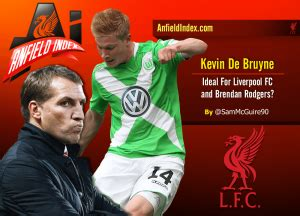 Kevin De Bruyne - Ideal For Liverpool FC?