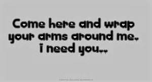 fallen come here and wrap your arms around me i need you