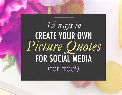 Design Your Own Quotes Quotesgram