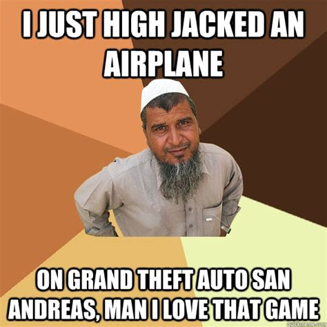 Theft Meme - i just high jacked an airplane on grand theft auto san andreas man i love that game ordinary
