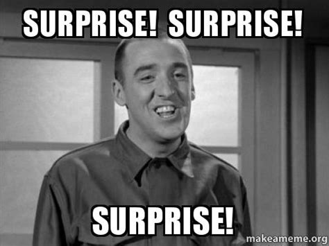 Meme Surprise - surprise surprise surprise make a meme