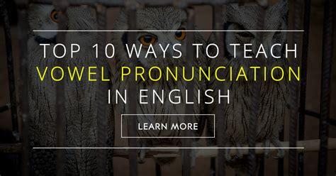 top  ways  teach vowel pronunciation  english