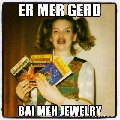 Er Memes - er mer gerd bai meh jewelry jewelry quotes memes pinterest jewelry