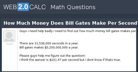 View question - How Much Money Does Bill Gates Make Per ...