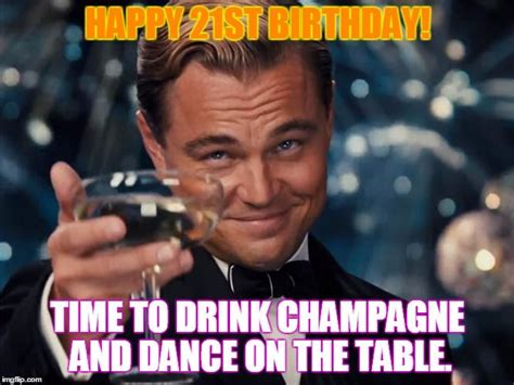 Happy 21st Birthday Meme - happy 21st birthday time to drink chagne and dance on the table birthday wishes