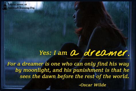 Yes I Am A Dreamer For A Dreamer Is One Who Can Only Find