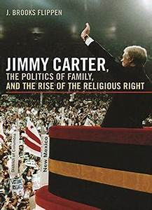 Jimmy Carter, The Politics Of Family, And The Rise Of The ...