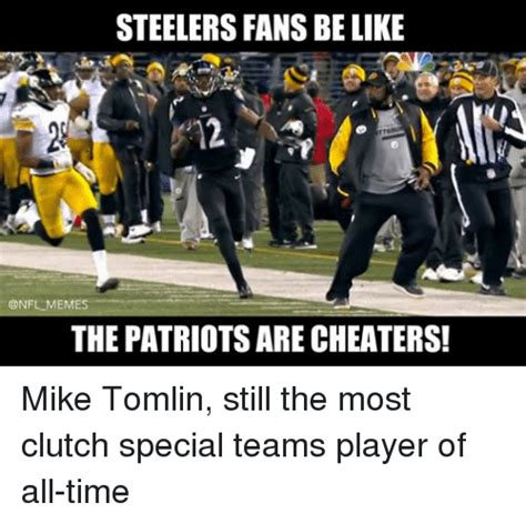Mike Tomlin Memes - steelers fansbelike memes the patriots are cheaters mike tomlin still the most clutch special