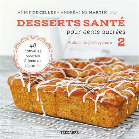 recette dessert pour 2 livre desserts sant 233 pour dents sucr 233 es 2 48 nouvelles recettes 224 base de l 233 gumes