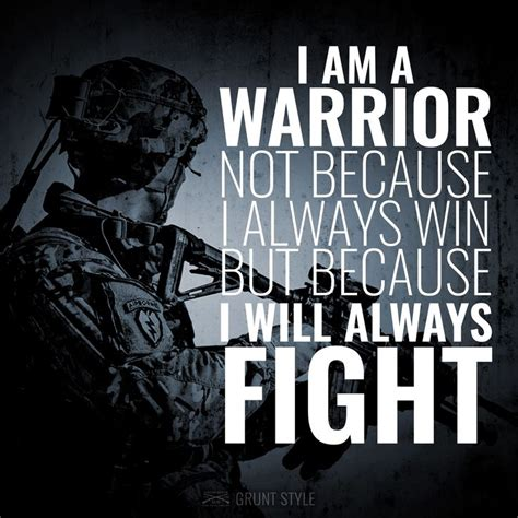 I am a warrior not because I always win but because I ...