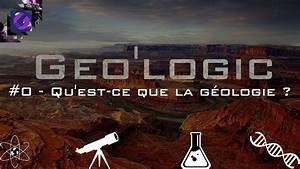 QU39EST CE QUE LA GOLOGIE Geo39logic 0 YouTube