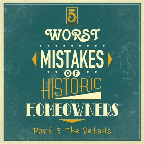 worst mistakes  historic homeowners part