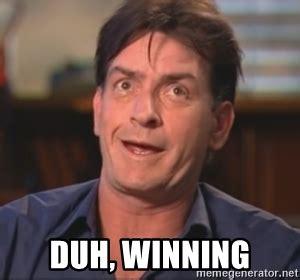 Duh Memes - duh winning sheen derp meme generator