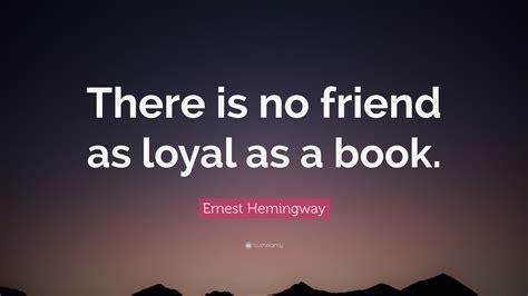 ernest hemingway quote    friend  loyal