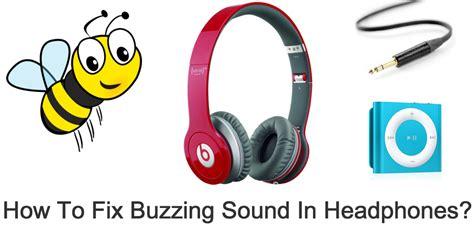 how to fix buzzing sound heard in headphones how to fix