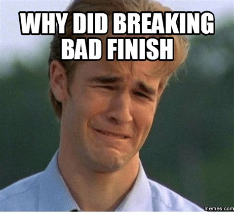 Meme Breaking Bad - why did breaking bad finish memes com breaking bad meme on sizzle