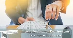 income verification requirements for a home equity loan With what documents do i need for a home equity loan