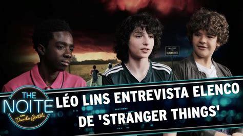 Léo Lins Entrevista Elenco De 'stranger Things' The