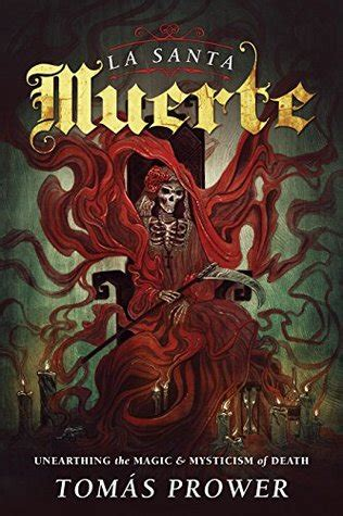 la santa muerte unearthing  magic mysticism  death