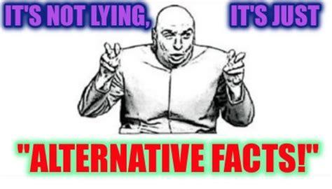 Alternative Facts Memes - meme creator it s not lying it s just quot alternative facts quot meme generator at memecreator org