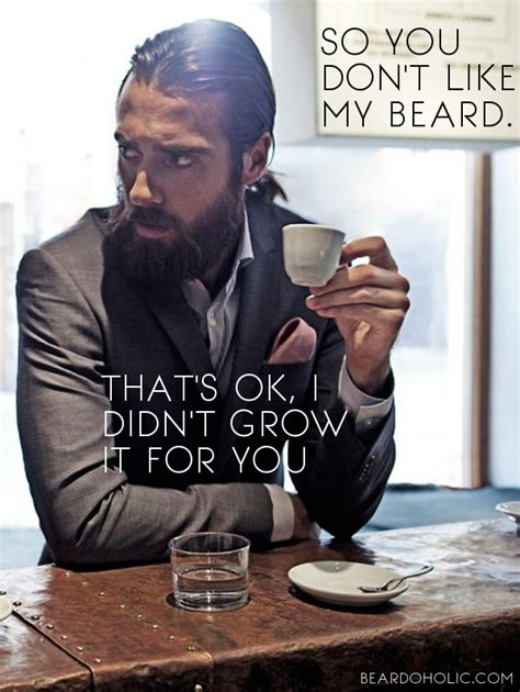 Beard Shaving Meme - so you don t like my beard that s ok i didn t grow it for you best beard quotes from