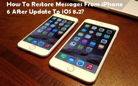 iphone 6 restore restore messages from iphone 6 after update to ios 8 2