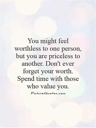 Worth Quotes Self Value Worthless Know Forget