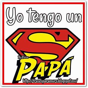 Frases para tu Muro: Yo tengo un super papá | Dia del ...