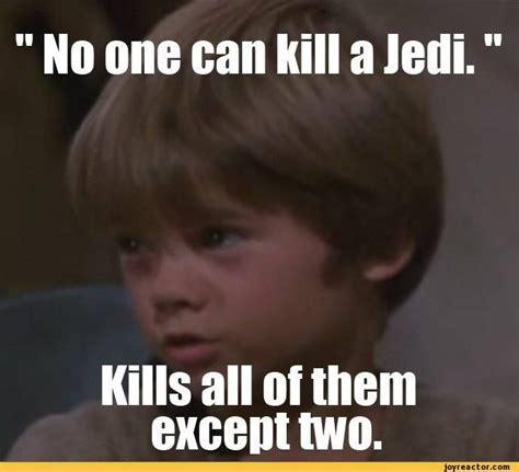 Et Is A Jedi Meme - star wars anakin skywalker meme no one can kill a jedi star wars pinterest ptdr star