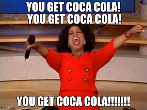 Memes Coca Cola - oprah you get a meme imgflip
