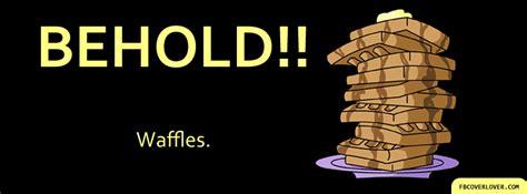 behold waffles facebook cover fbcoverlovercom