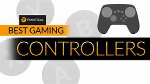 Best Gaming Controllers For 2018 Fanatical