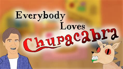 Inspired by songs everyone knows but nobody knows the. Everybody Loves Chupacabra