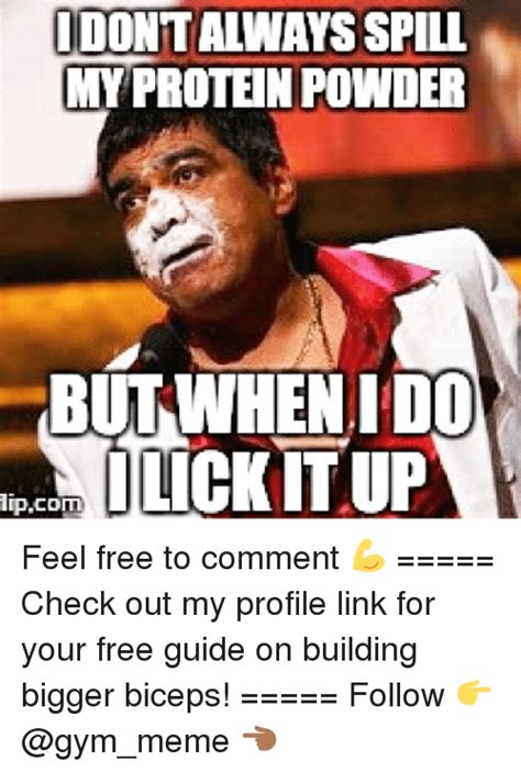 Protein Powder Meme - idonttalways spill my protein powder but when ido lickitup lipcom feel free to comment
