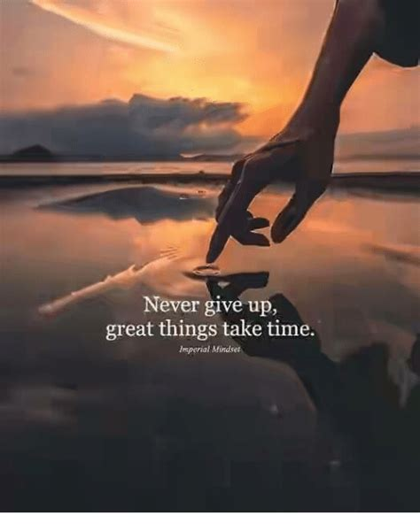 Give Me A Time by Never Give Up Great Things Take Time Imperial Mindset