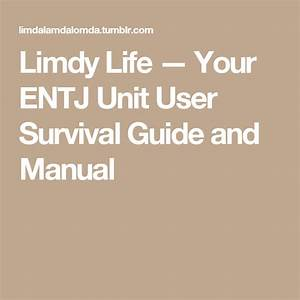 Limdy Life  U2014 Your Entj Unit User Survival Guide And Manual