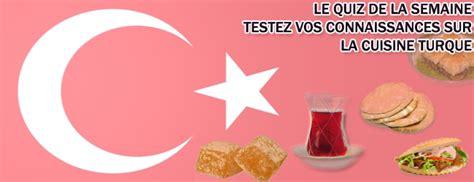 quiz sur la cuisine testez vos connaissances sur la cuisine turque et ses