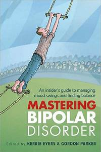 Mastering Bipolar Disorder  An Insider U0026 39 S Guide To Managing