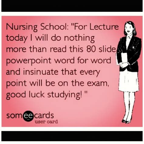 Nursing Student Memes - nursing ecard nursing school quot for lecture today i will do nothing more than read this 80