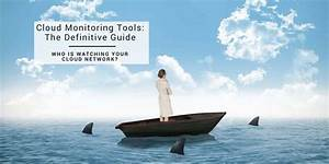 30 Cloud Monitoring Tools  The Definitive Guide For 2020